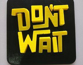 3D print model Dont Wait Wall Art